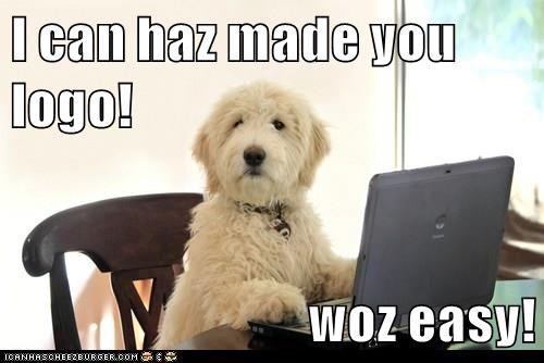 "dog at computere meme ""I can haz made you logo! woz easy."""