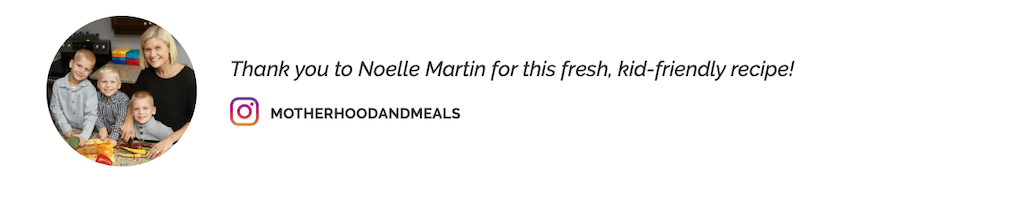 "Screenshot from ""The Complete Guide to Getting Kids In The Kitchen"": ""Thank you to Noelle Martin for this fresh, kid-friendly recipe!"" next to @MotherHoodAndMeals's profile photo and a link to her Instagram profile."