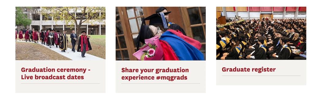 "Screenshot of a small section of the Macquarie University website. Three images with subheadings announce topics relevant to graduation. The caption under the middle image reads ""Share your graduation experience #mqgrads""."