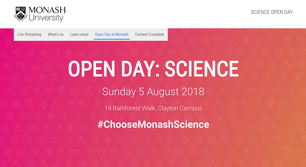 Screenshot from the Monash University website, promoting the Science Open Day on August 4, 2018. The page is designed simply, with a gradient pink-to-orange coloured background and a few words announcing the time and place of the Open Day. The hashtag #ChooseMonashScience is prominently displayed as well.