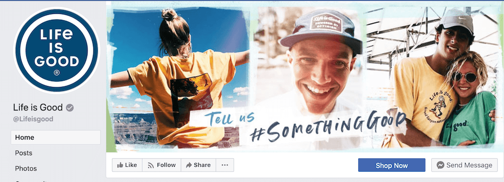 """Screenshot of the Life is Good Facebook page header. It shows three side-by-side images of happy, smiling people in Life is good gear. The slogan """"Tell us #SomethingGood"""" is overlaid. The Facebook buttons and menus, such as a Shop Now button, are visible as well."""