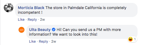 "Facebook comment by a user called Morticia Black: ""The store in Palmdale California is completely incompetent !"" Reply by Ulta Beauty: ""Hi! Can you send us a PM with more information? We want to look into this!"""