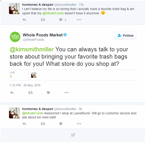 "Twitter conversation between @kimsmithmiller and @WholeFoods:  @kimsmithmiller: ""I can't believe my life is so boring that I actually have a favorite trash bag & am upset that my @WholeFoods doesn't have it anymore 😒""  @WholeFoods: ""You can always talk to your store about bringing your favorite trash bags back for you! What store do you shop at?""  @kimsmithmiller: ""Awesome! I shop at Laurelhurst. Will go to customer service and ask about em next visit!"""