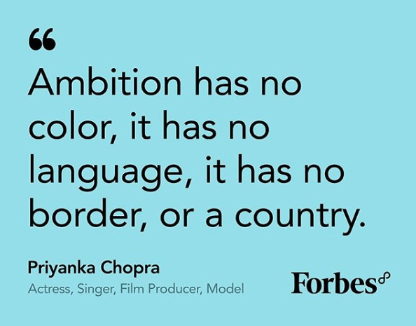 "Instagram post by Forbes8. Quote on a light blue background: ""Ambition has no color, it has no language, it has no border, or a country.""  The quote is attributed to ""Priyanka Chopra Actress, Singer, Film Producer, Model""  The Forbes8 logo is in the bottom right corner."
