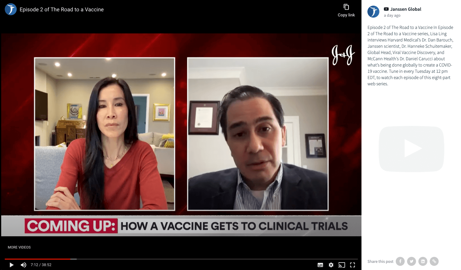 """Screenshot of a YouTube post by Janssen Global, as shown on the social media wall. The video is paused on a frame that shows an interviewer on the left and her interview partner on the right. They are clearly in different locations and their shots are displayed side-by-side. Underneath them on the screen, a banner says """"Coming up: How a vaccine gets to clinical trials"""".  The caption of the post reads """"Episode 2 of The Road to a Vaccine In Episode 2 of The Road to a Vaccine series, Lisa Ling interviews Harvard Medical's Dr. Dan Barouch, Janssen scientist, Dr. Hanneke Schuitemaker, Global Head, Viral Vaccine Discovery, and McCann Health's Dr. Daniel Carucci about what's being done globally to create a COVID-19 vaccine. Tune in every Tuesday at 12 pm EDT, to watch each episode of this eight-part web series."""""""