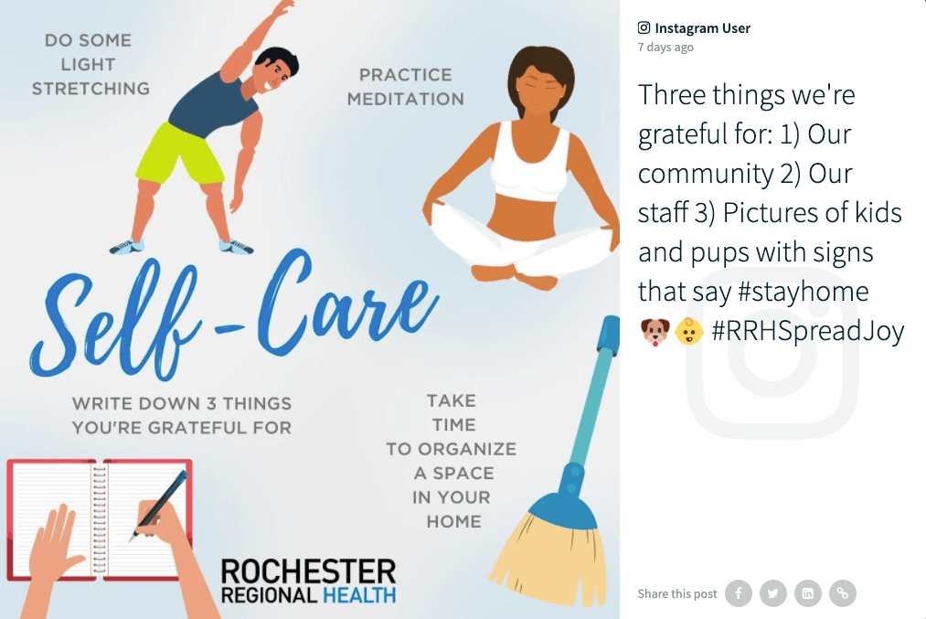 "Instagram post by @rocregional as shown on the social wall. The image features the heading ""Self-Care"" and gives four tips illustrated by drawings. ""Do some light stretches"" is shown next to a character doing an arm stretch. ""Practice meditation"" is illustrated with a person sitting in lotus position. Next to a notebook with a hand writing into it it says ""Write down 3 things you're grateful for"". And next to a drawn broom it says ""Take time to organize a space in your home"".  The caption says: ""Three things we're grateful for: 1) Our community 2) Our staff 3) Pictures of kids and pups with signs that say #stayhome 🐶👶 #RRHSpreadJoy"""