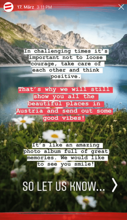 Instagram story posted by the Austrian National Tourism Office announcing their intention to keep showing inspirational content and asking followers to let them know what kind of content they'd like to see. The photo in the background, behind the text, is showing a meadow in front of a clear mountain lake.