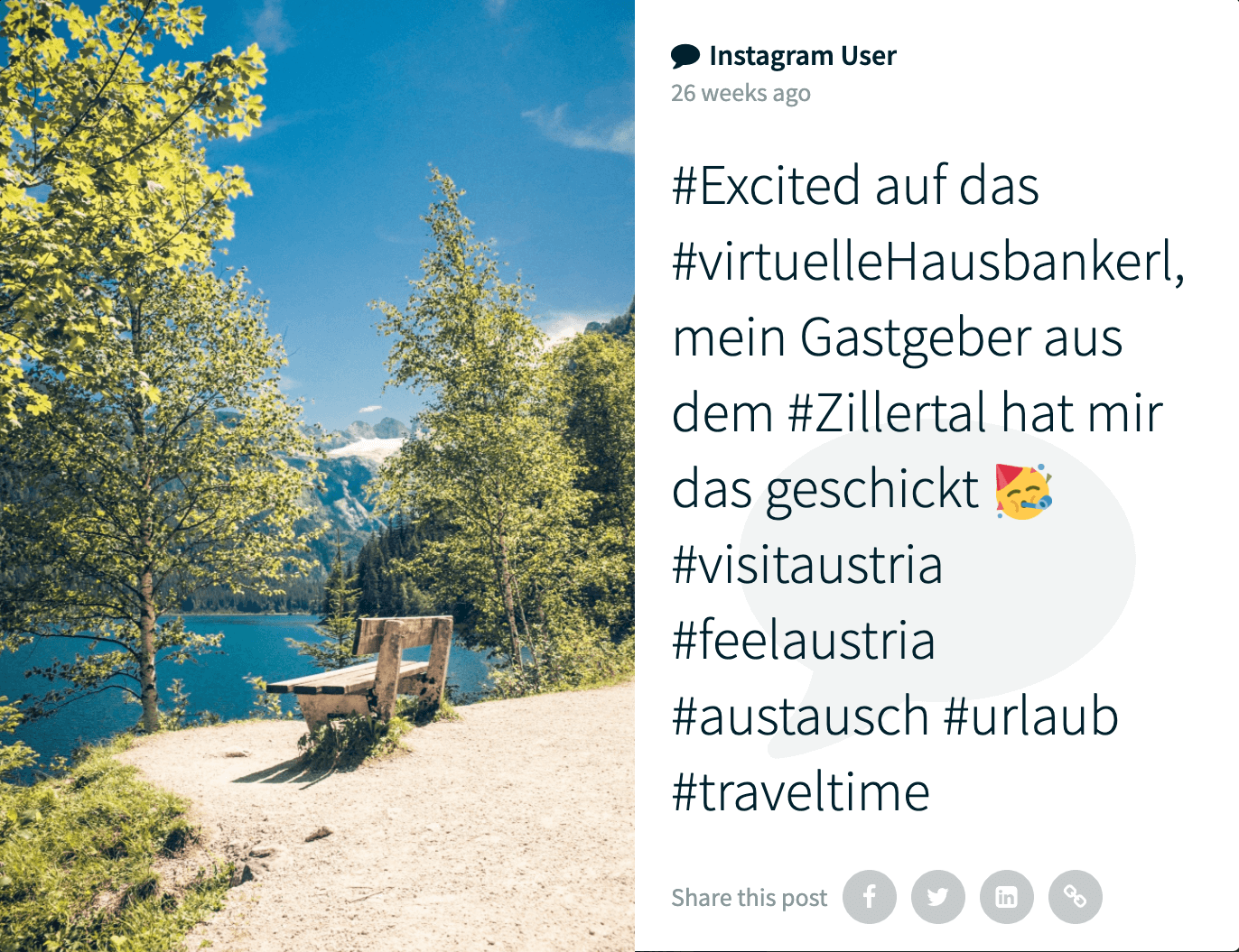 Post by an instagram user on the social wall. The photo shows a wooden bench at the side of a path, surrounded by trees and overlooking turquoise-blue water. The caption reads: #Excited auf das #virtuelleHausbankerl, mein Gastgeber aus dem #Zillertal hat mir das geschickt 🥳 #visitaustria #feelaustria #austausch #urlaub #traveltime