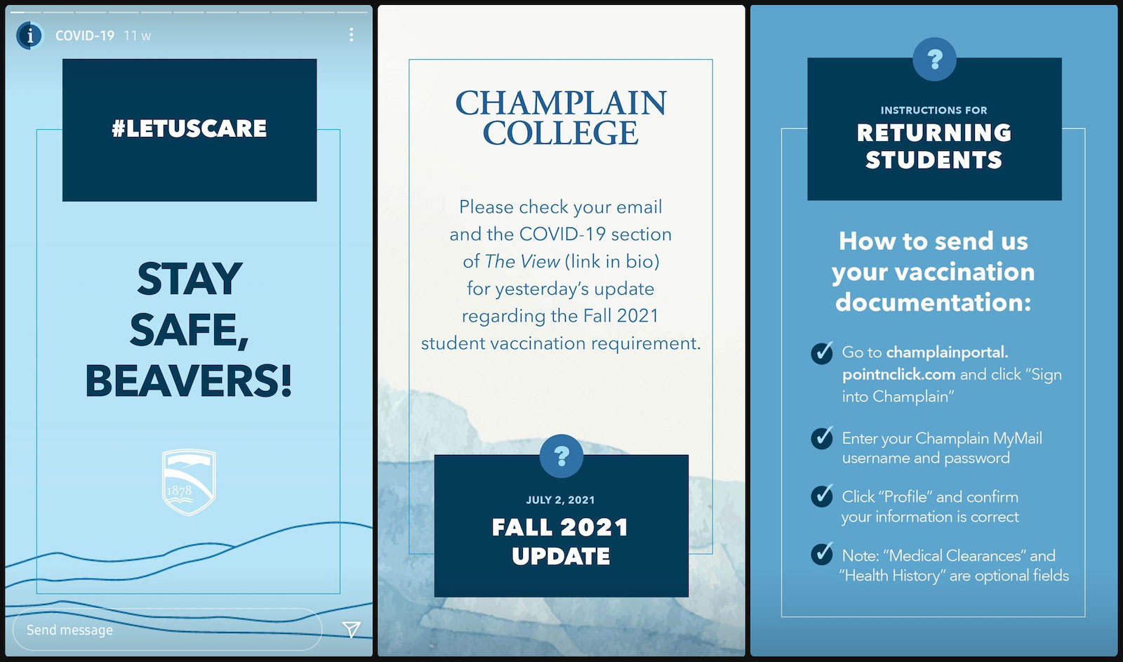 """Side-by-side of three Instagram stories posted by Champlain relating to COVID-19. The first one reads, """"Stay safe, beavers!"""" and sports the #LetUsCare hashtag. The second one reminds students where they can find up-to-date COVID-19 information, and the third screenshot shows information for returning students regarding their vaccination documentation."""